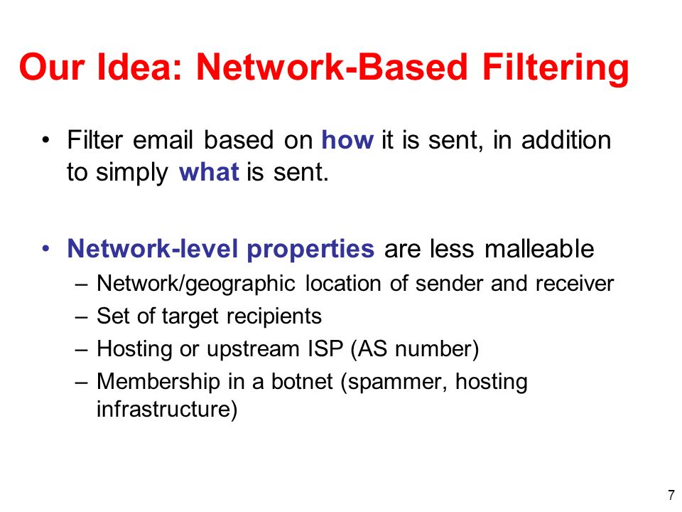 7 Our Idea: Network-Based Filtering Filter email based on how it is sent, in addition to simply what is sent. Network-level properties are less mallea