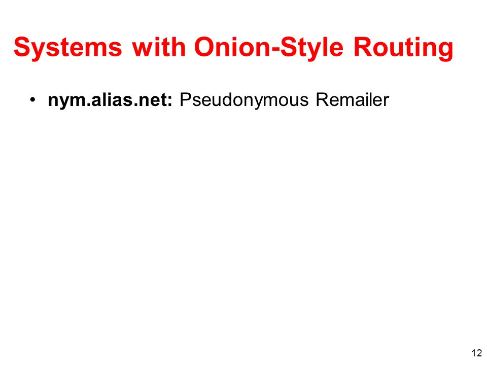 12 Systems with Onion-Style Routing nym.alias.net: Pseudonymous Remailer