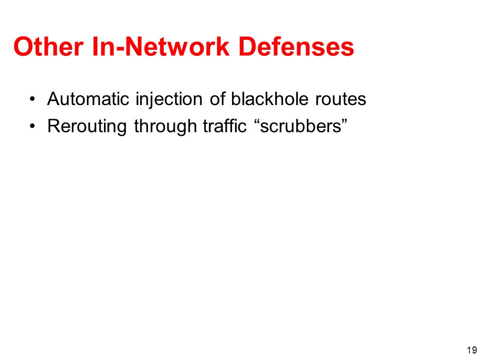19 Other In-Network Defenses Automatic injection of blackhole routes Rerouting through traffic scrubbers