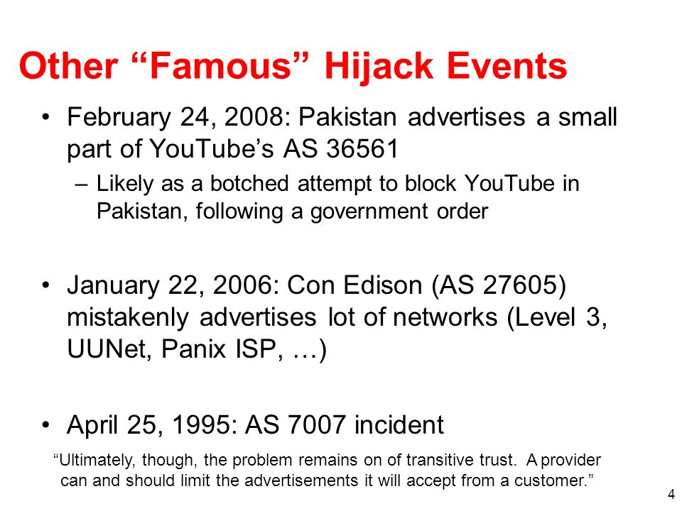 Other Famous Hijack Events February 24, 2008: Pakistan advertises a small part of YouTubes AS 36561 –Likely as a botched attempt to block YouTube in P