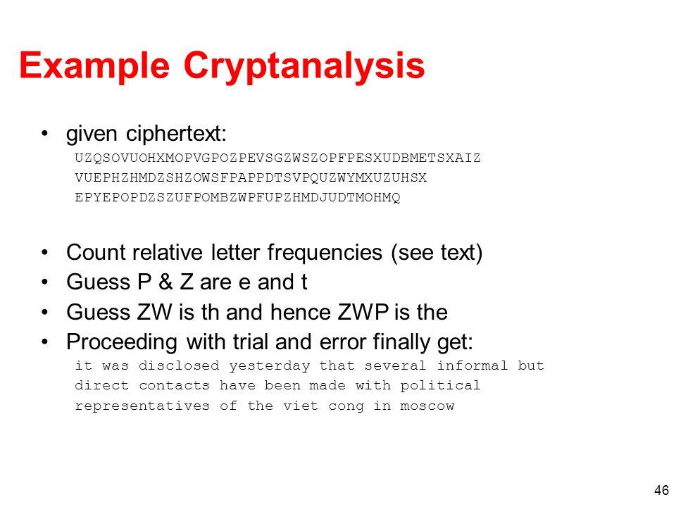 46 Example Cryptanalysis given ciphertext: UZQSOVUOHXMOPVGPOZPEVSGZWSZOPFPESXUDBMETSXAIZ VUEPHZHMDZSHZOWSFPAPPDTSVPQUZWYMXUZUHSX EPYEPOPDZSZUFPOMBZWPF