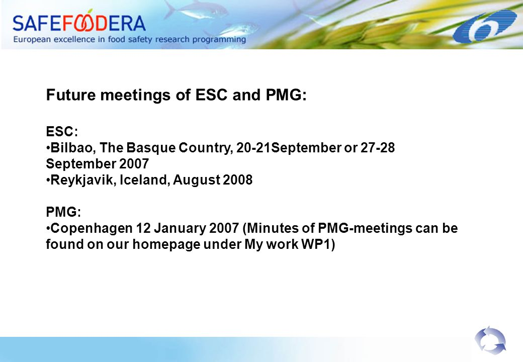 Future meetings of ESC and PMG: ESC: Bilbao, The Basque Country, 20-21September or 27-28 September 2007 Reykjavik, Iceland, August 2008 PMG: Copenhage