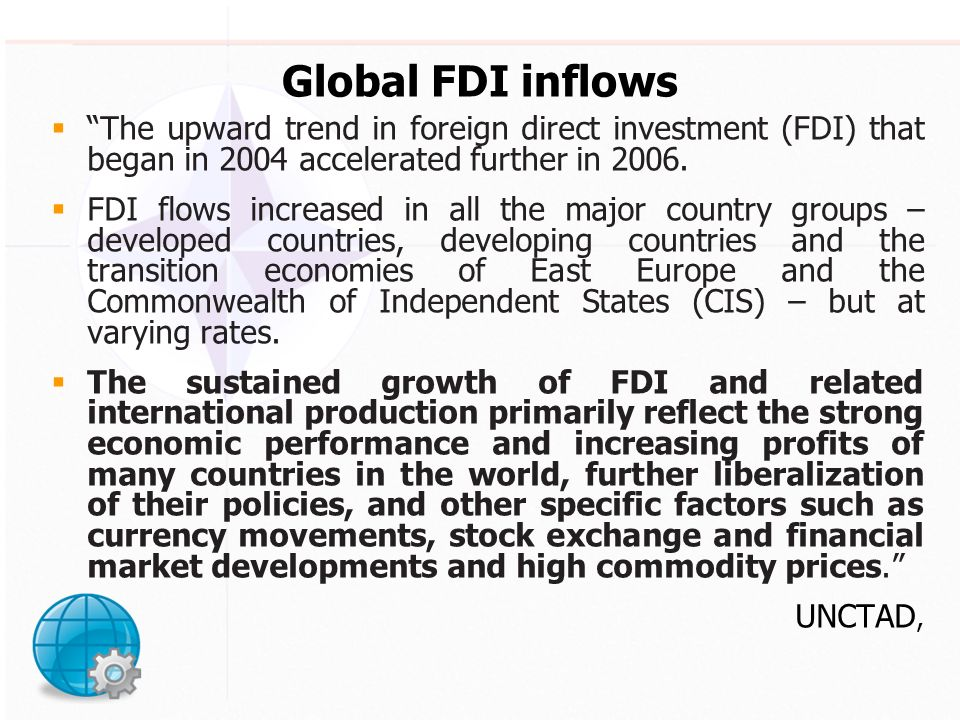 Global FDI inflows The upward trend in foreign direct investment (FDI) that began in 2004 accelerated further in 2006.