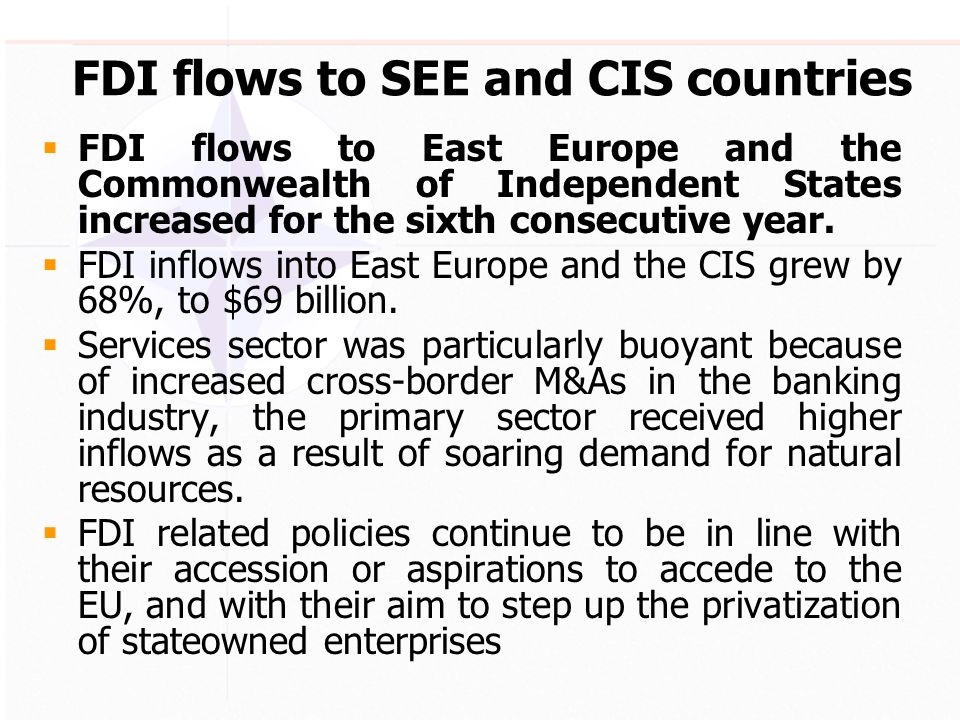 FDI flows to SEE and CIS countries FDI flows to East Europe and the Commonwealth of Independent States increased for the sixth consecutive year.