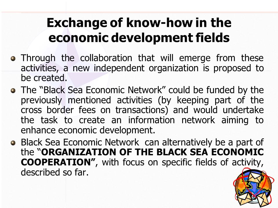 Exchange of know-how in the economic development fields Through the collaboration that will emerge from these activities, a new independent organization is proposed to be created.