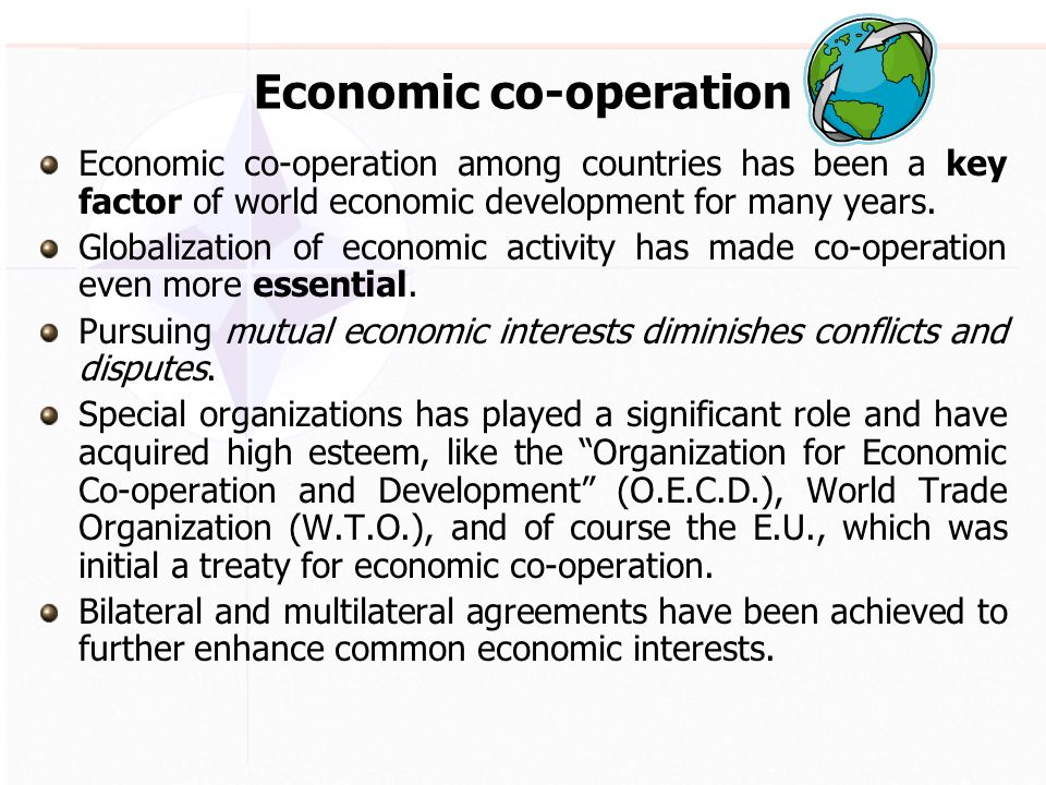 Economic co-operation Economic co-operation among countries has been a key factor of world economic development for many years.