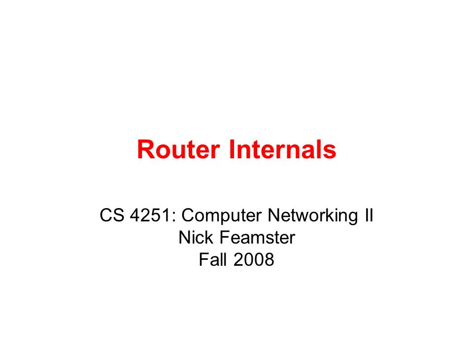 Router Internals CS 4251: Computer Networking II Nick Feamster Fall 2008