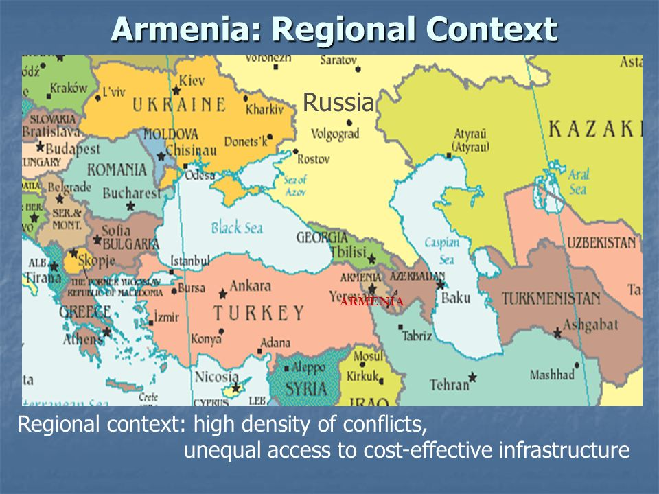 Armenia: Regional Context Russia Regional context: high density of conflicts, unequal access to cost-effective infrastructure ARMENIA
