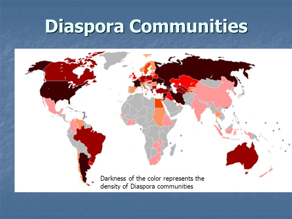 Diaspora Communities Darkness of the color represents the density of Diaspora communities