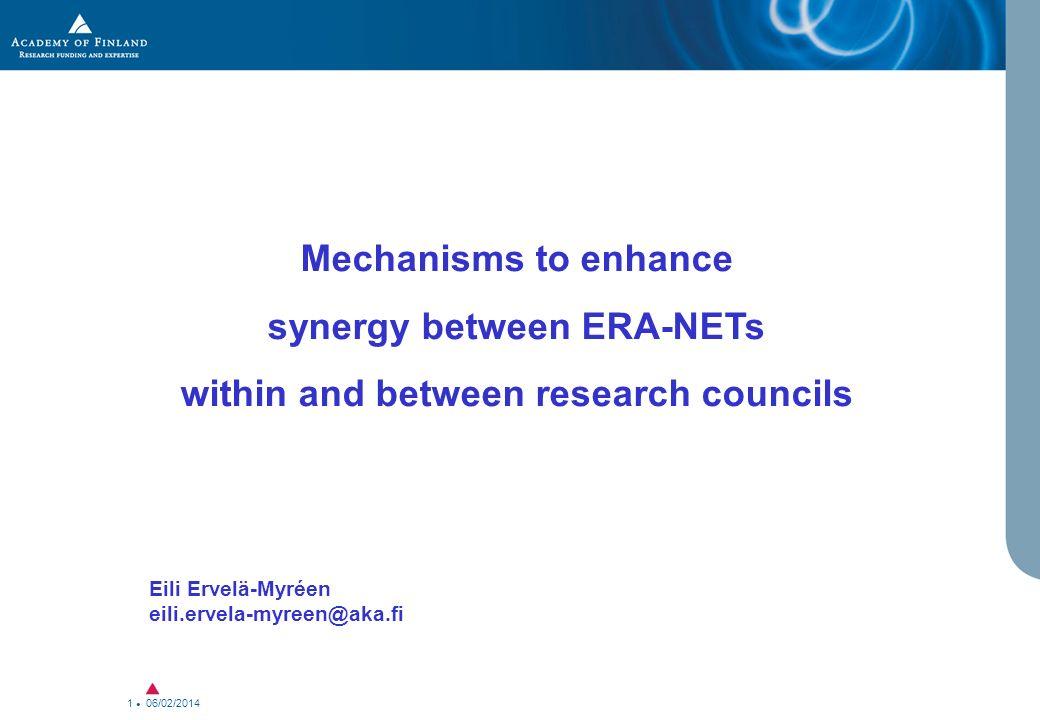 06/02/2014 1 Mechanisms to enhance synergy between ERA-NETs within and between research councils Eili Ervelä-Myréen eili.ervela-myreen@aka.fi