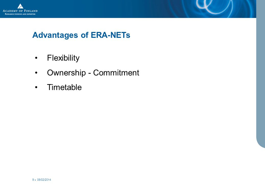 06/02/2014 9 Flexibility Ownership - Commitment Timetable Advantages of ERA-NETs