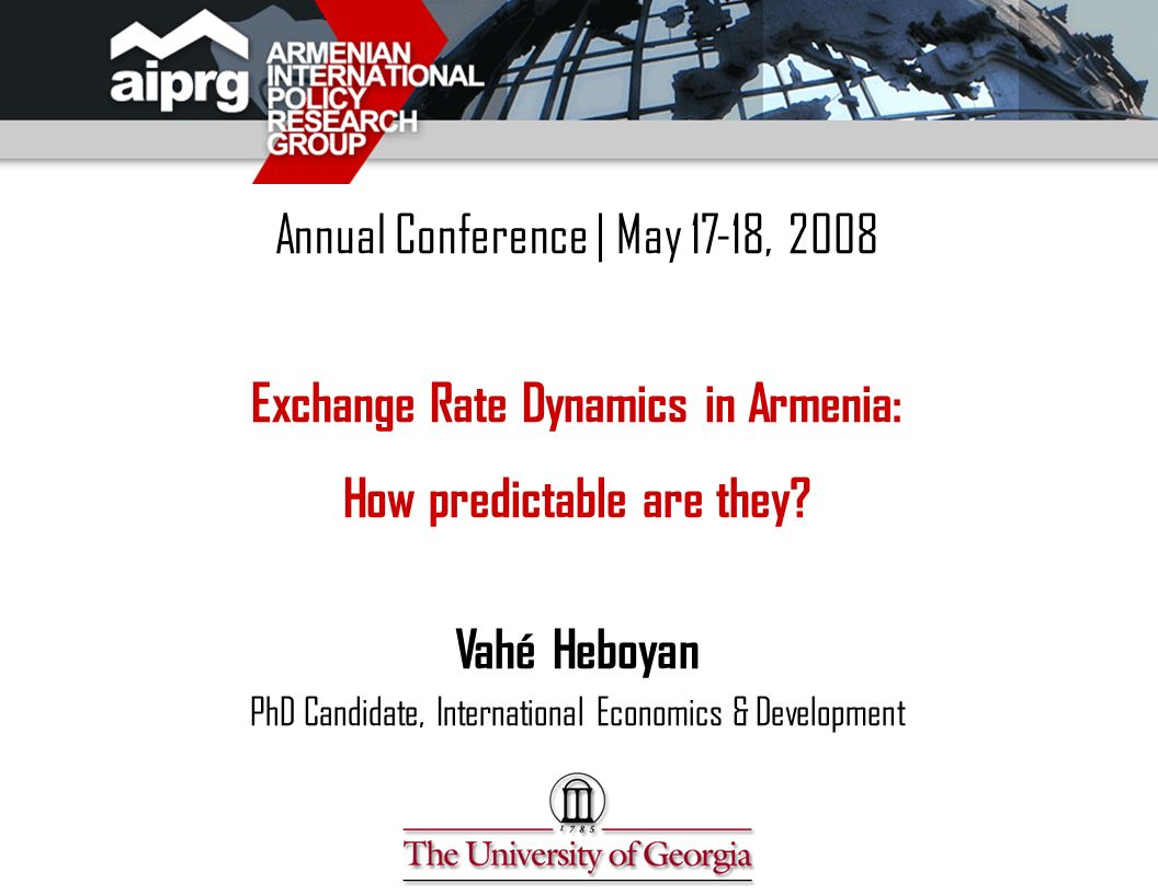 Annual Conference | May 17-18, 2008 Exchange Rate Dynamics in Armenia: How predictable are they.