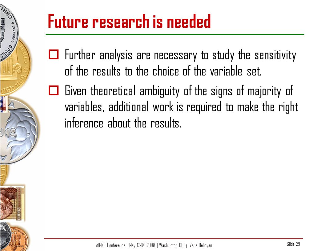 AIPRG Conference | May 17-18, 2008 | Washington DC ¡ Vahé Heboyan Slide 29 Future research is needed Further analysis are necessary to study the sensitivity of the results to the choice of the variable set.