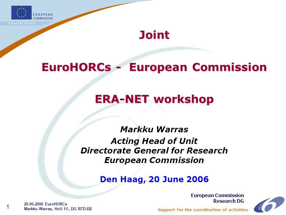 Support for the coordination of activities 1 Joint EuroHORCs - European Commission ERA-NET workshop Markku Warras Acting Head of Unit Directorate Gene