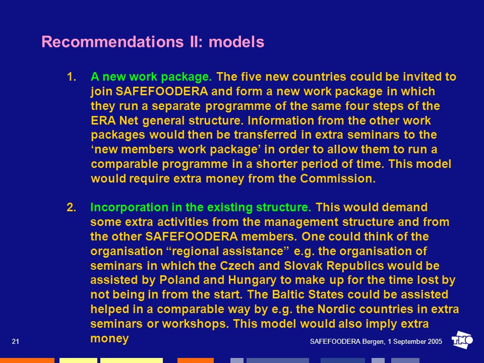 SAFEFOODERA Bergen, 1 September 200521 Recommendations II: models 1.A new work package. The five new countries could be invited to join SAFEFOODERA an