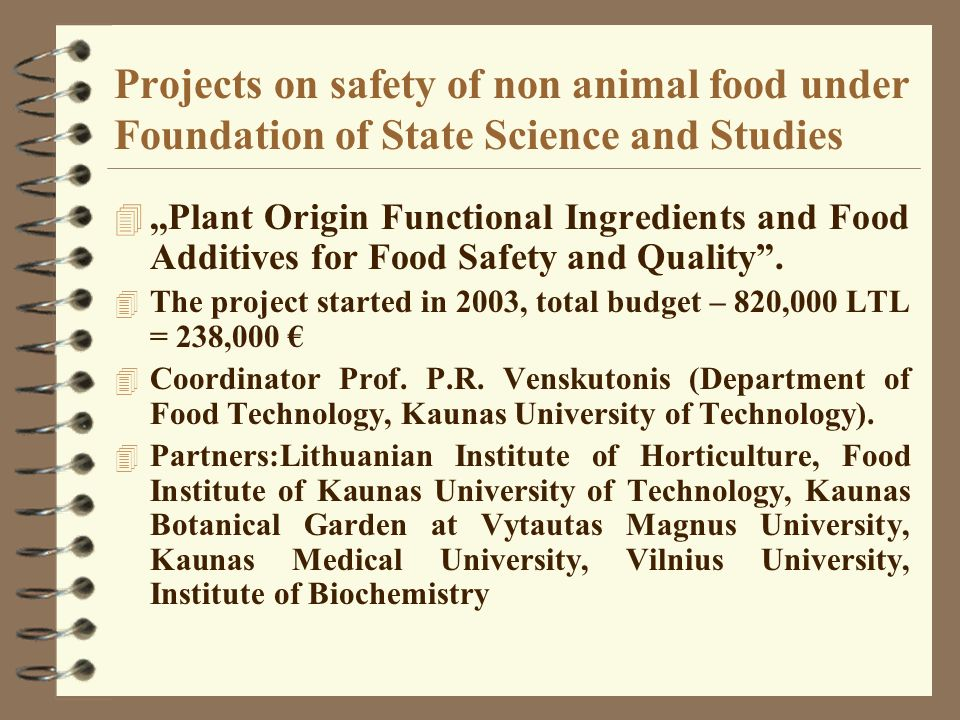 Projects on safety of non animal food under Foundation of State Science and Studies 4,,Plant Origin Functional Ingredients and Food Additives for Food Safety and Quality.