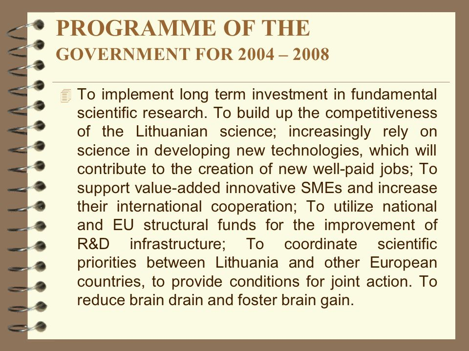 PROGRAMME OF THE GOVERNMENT FOR 2004 – 2008 4 To implement long term investment in fundamental scientific research.