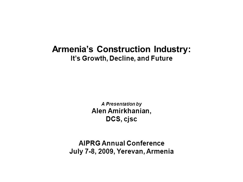 To analyze this lets look at the core components of the industry in terms of quality, cost, availability, and productivity Armenias Construction Industry Competitiveness of the Armenian construction industry Residential: single family, multi-family, … Commercial, industrial, warehousing, and institutional Civil: Roads, highways, bridges, irrigation canals, dams, airports, etc.
