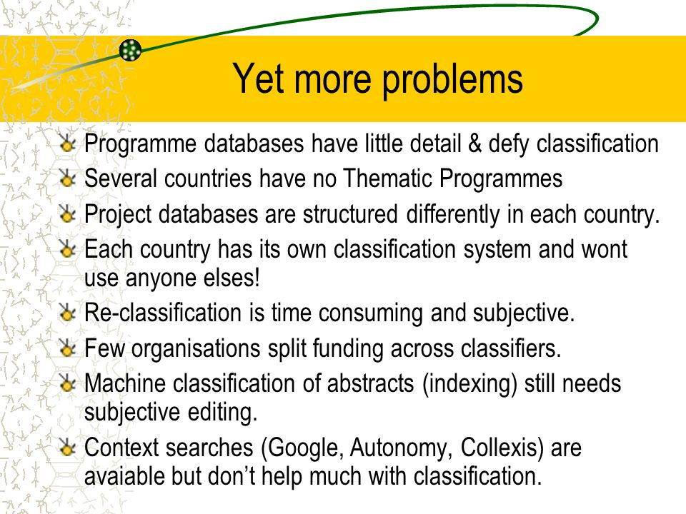Yet more problems Programme databases have little detail & defy classification Several countries have no Thematic Programmes Project databases are structured differently in each country.