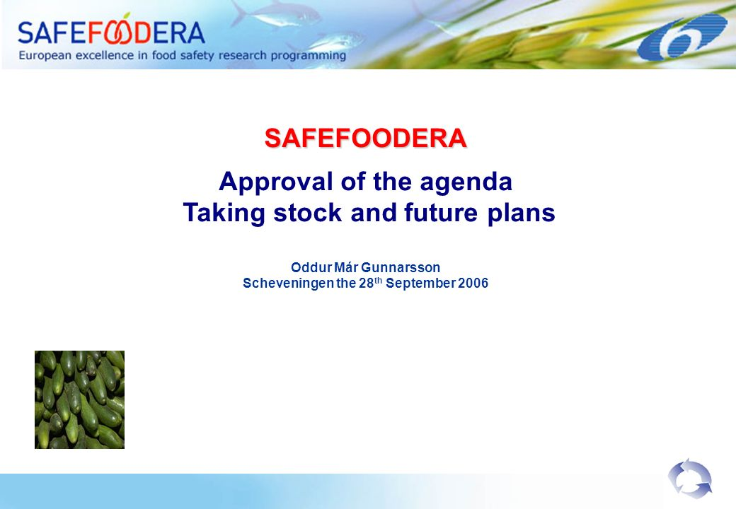 SAFEFOODERA Approval of the agenda Taking stock and future plans Oddur Már Gunnarsson Scheveningen the 28 th September 2006