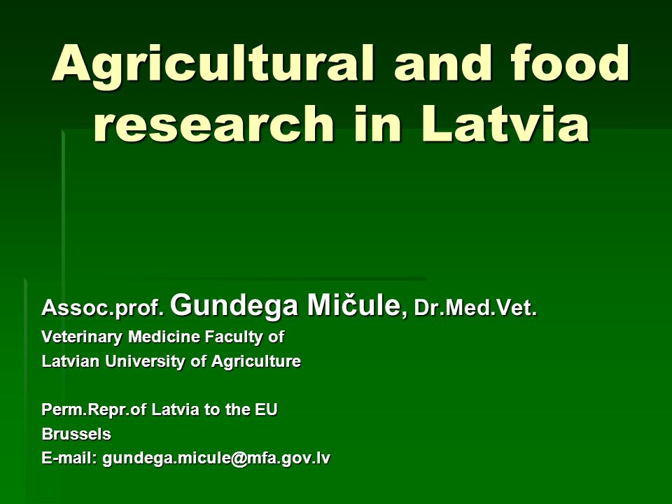 Agricultural and food research in Latvia Assoc.prof.