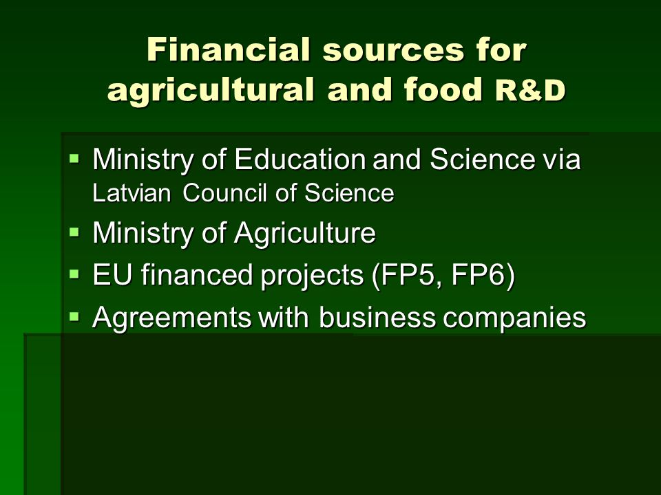 Financial sources for agricultural and food R&D Ministry of Education and Science via Latvian Council of Science Ministry of Education and Science via
