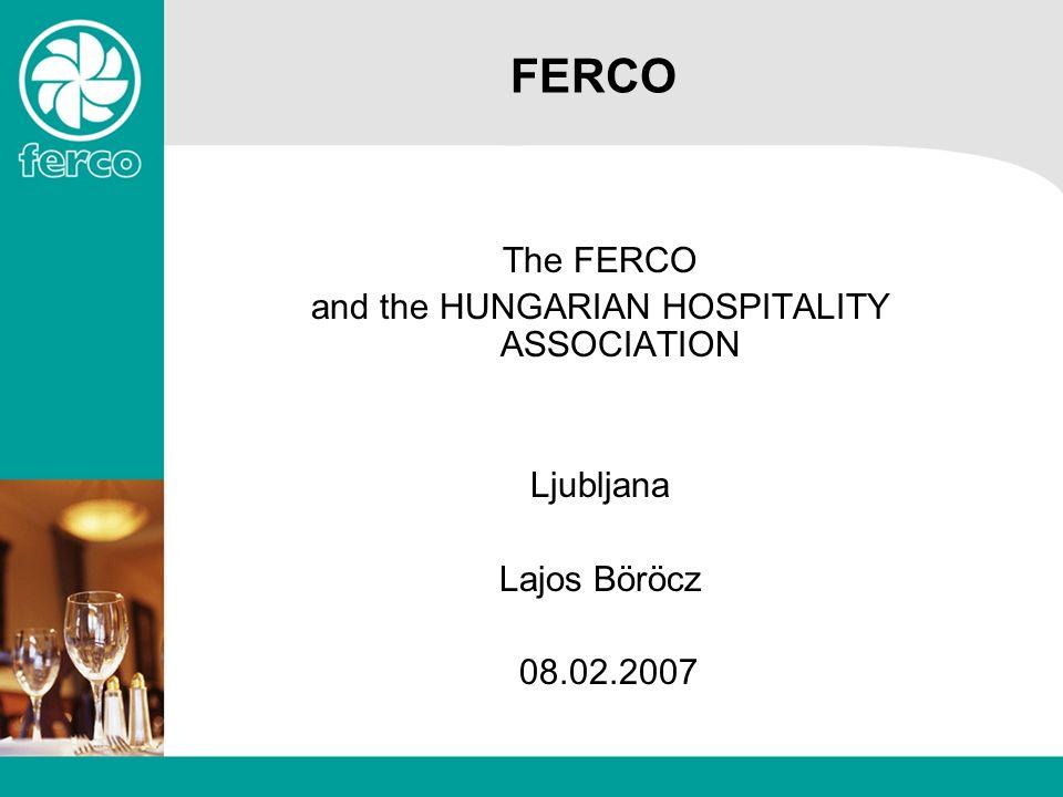 FERCO The FERCO and the HUNGARIAN HOSPITALITY ASSOCIATION Ljubljana Lajos Böröcz 08.02.2007