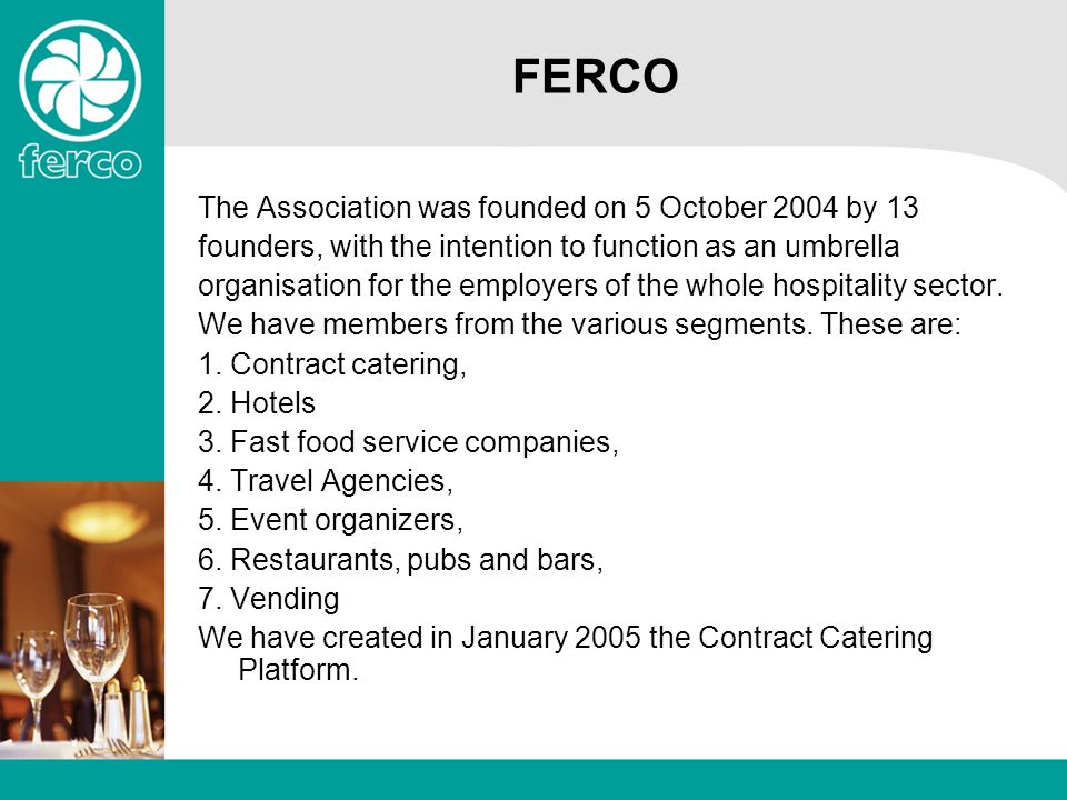 FERCO The Association was founded on 5 October 2004 by 13 founders, with the intention to function as an umbrella organisation for the employers of the whole hospitality sector.