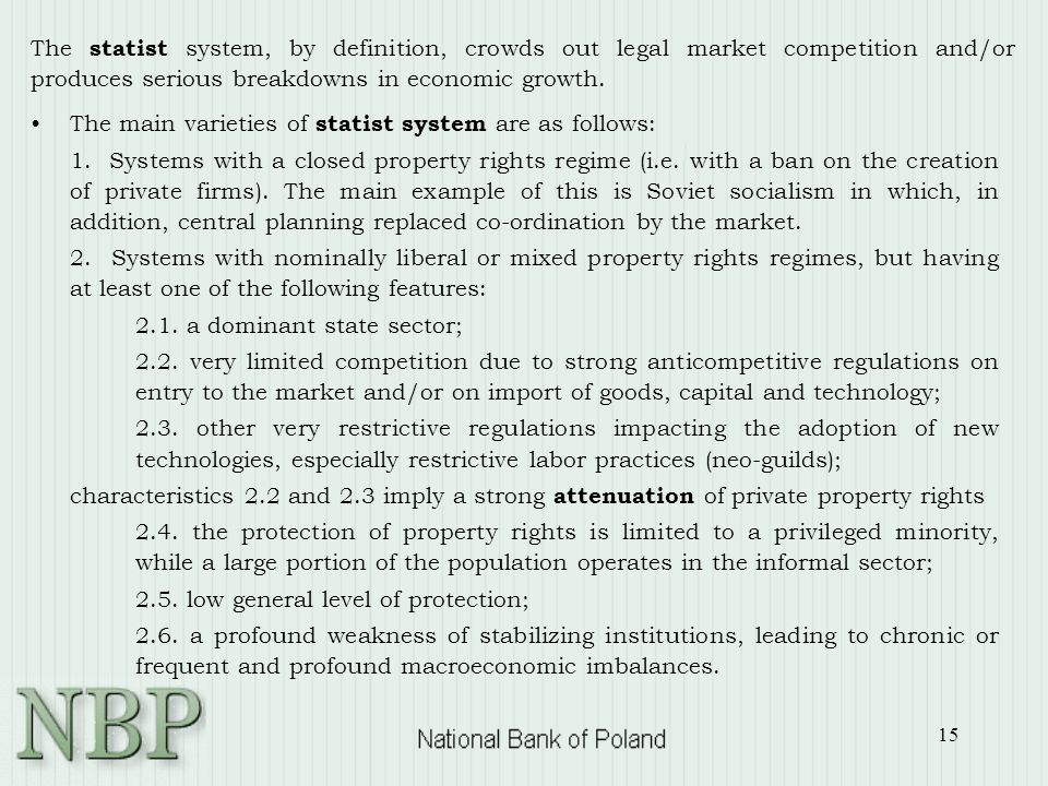 15 The main varieties of statist system are as follows: 1. Systems with a closed property rights regime (i.e. with a ban on the creation of private fi