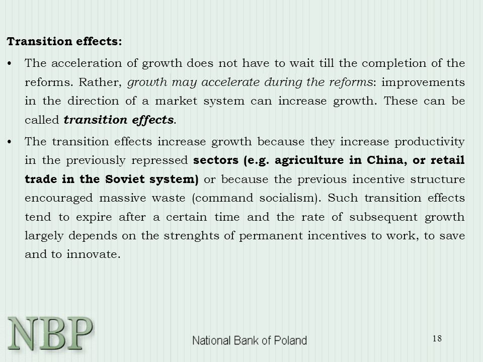 18 Transition effects: The acceleration of growth does not have to wait till the completion of the reforms. Rather, growth may accelerate during the r