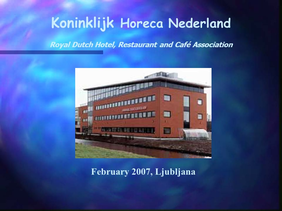 Koninklijk Horeca Nederland Royal Dutch Hotel, Restaurant and Café Association February 2007, Ljubljana
