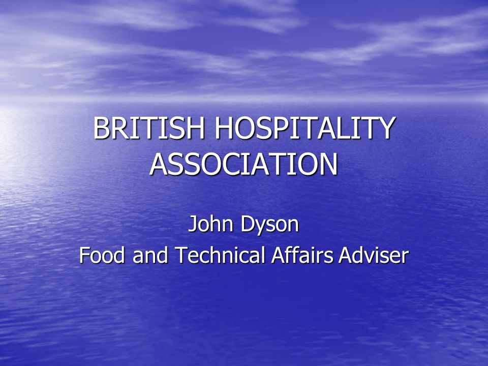 BRITISH HOSPITALITY ASSOCIATION John Dyson Food and Technical Affairs Adviser