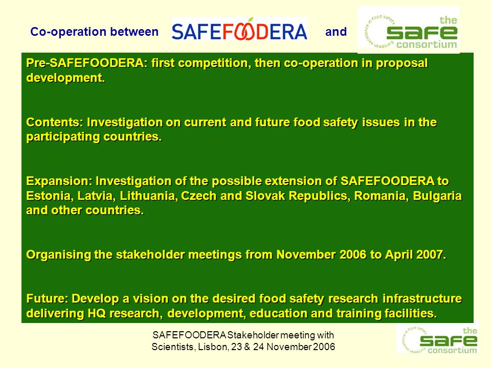 SAFEFOODERA Stakeholder meeting with Scientists, Lisbon, 23 & 24 November 2006 Pre-SAFEFOODERA: first competition, then co-operation in proposal development.