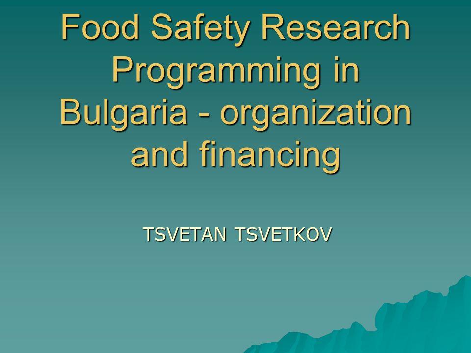 Food Safety Research Programming in Bulgaria - organization and financing TSVETAN TSVETKOV