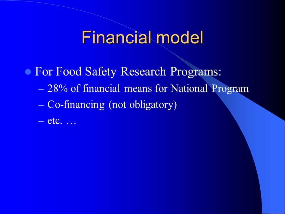 Financial model For Food Safety Research Programs: – 28% of financial means for National Program – Co-financing (not obligatory) – etc.