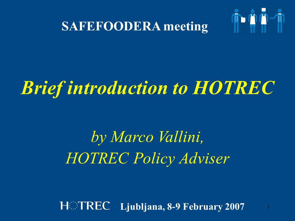 1 by Marco Vallini, HOTREC Policy Adviser Brief introduction to HOTREC Ljubljana, 8-9 February 2007 SAFEFOODERA meeting