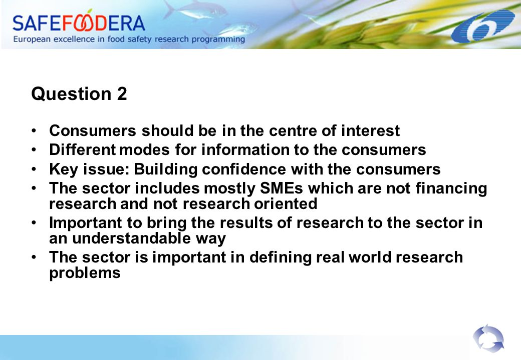 Question 2 Consumers should be in the centre of interest Different modes for information to the consumers Key issue: Building confidence with the cons