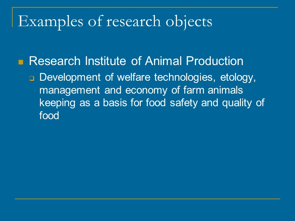 Examples of research objects Research Institute of Animal Production Development of welfare technologies, etology, management and economy of farm animals keeping as a basis for food safety and quality of food
