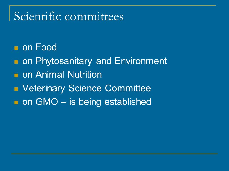 Scientific committees on Food on Phytosanitary and Environment on Animal Nutrition Veterinary Science Committee on GMO – is being established