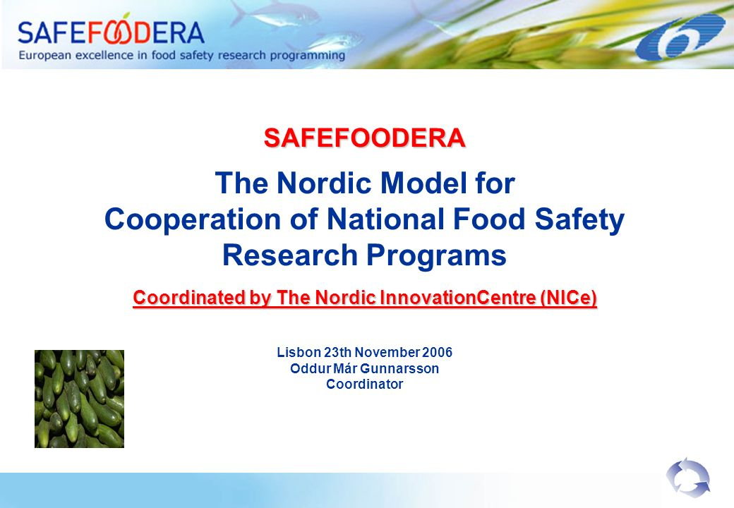 SAFEFOODERA The Nordic Model for Cooperation of National Food Safety Research Programs Coordinated by The Nordic InnovationCentre (NICe) Lisbon 23th N