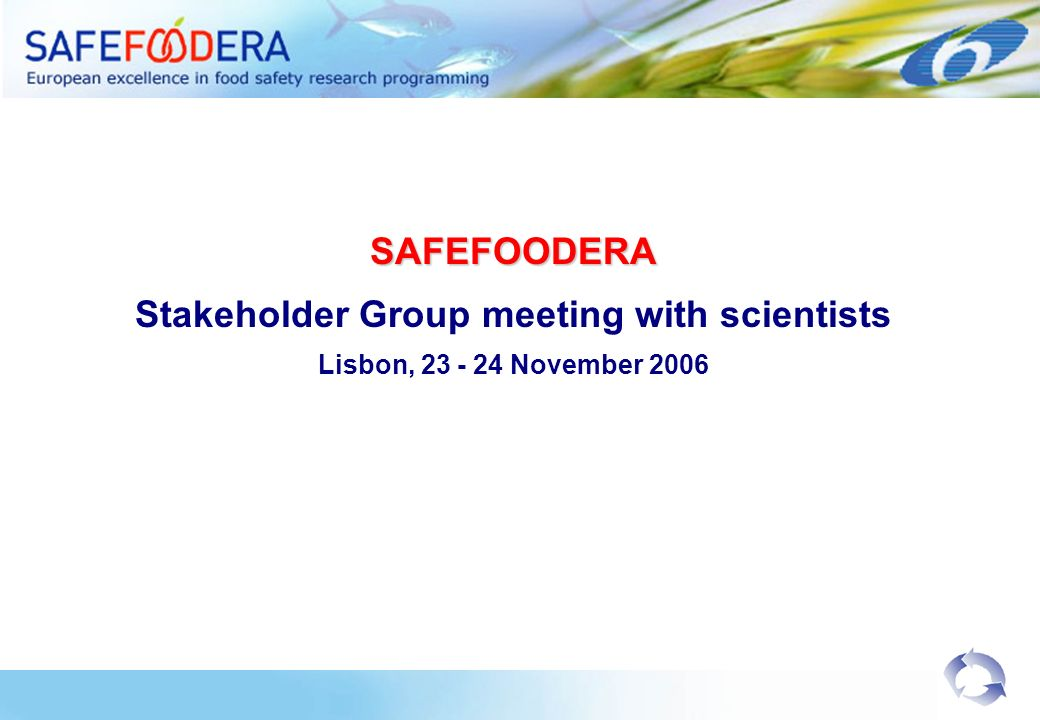 SAFEFOODERA Stakeholder Group meeting with scientists Lisbon, 23 - 24 November 2006