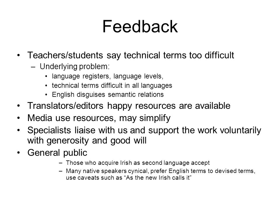 Feedback Teachers/students say technical terms too difficult –Underlying problem: language registers, language levels, technical terms difficult in al