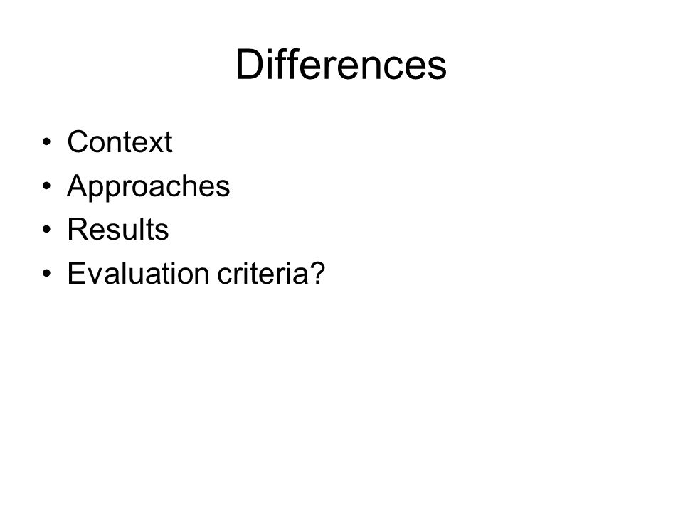 Differences Context Approaches Results Evaluation criteria