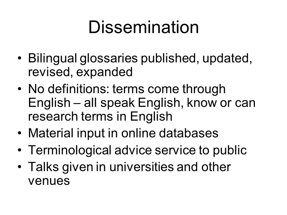 Dissemination Bilingual glossaries published, updated, revised, expanded No definitions: terms come through English – all speak English, know or can r