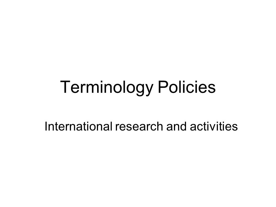 Terminology Policies International research and activities