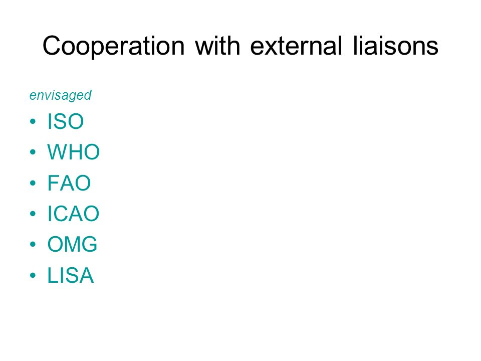 Cooperation with external liaisons envisaged ISO WHO FAO ICAO OMG LISA