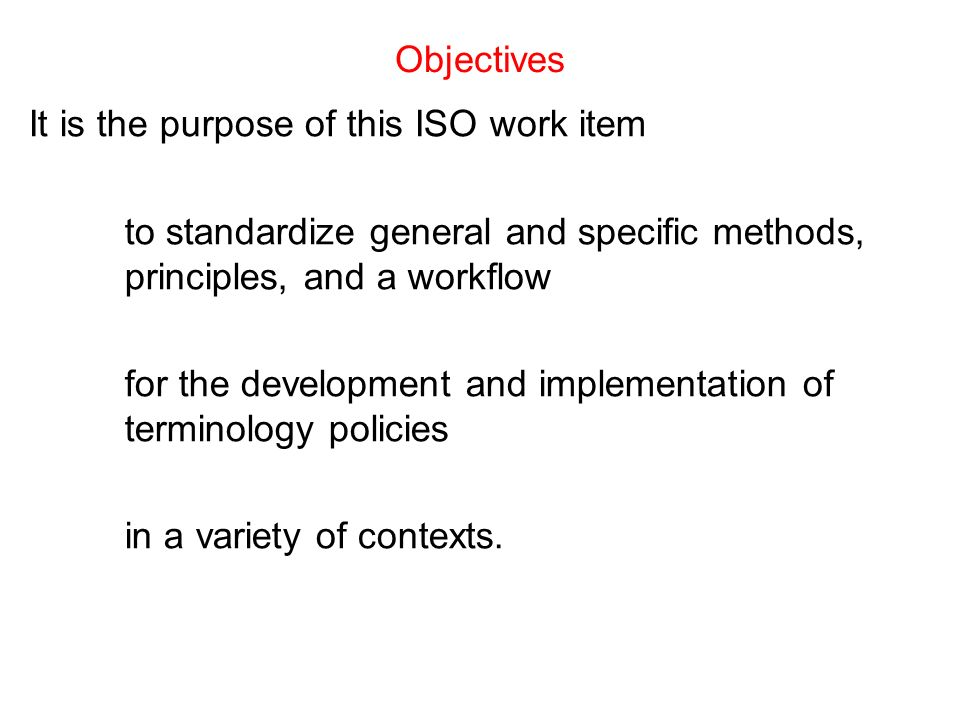 Objectives It is the purpose of this ISO work item to standardize general and specific methods, principles, and a workflow for the development and imp
