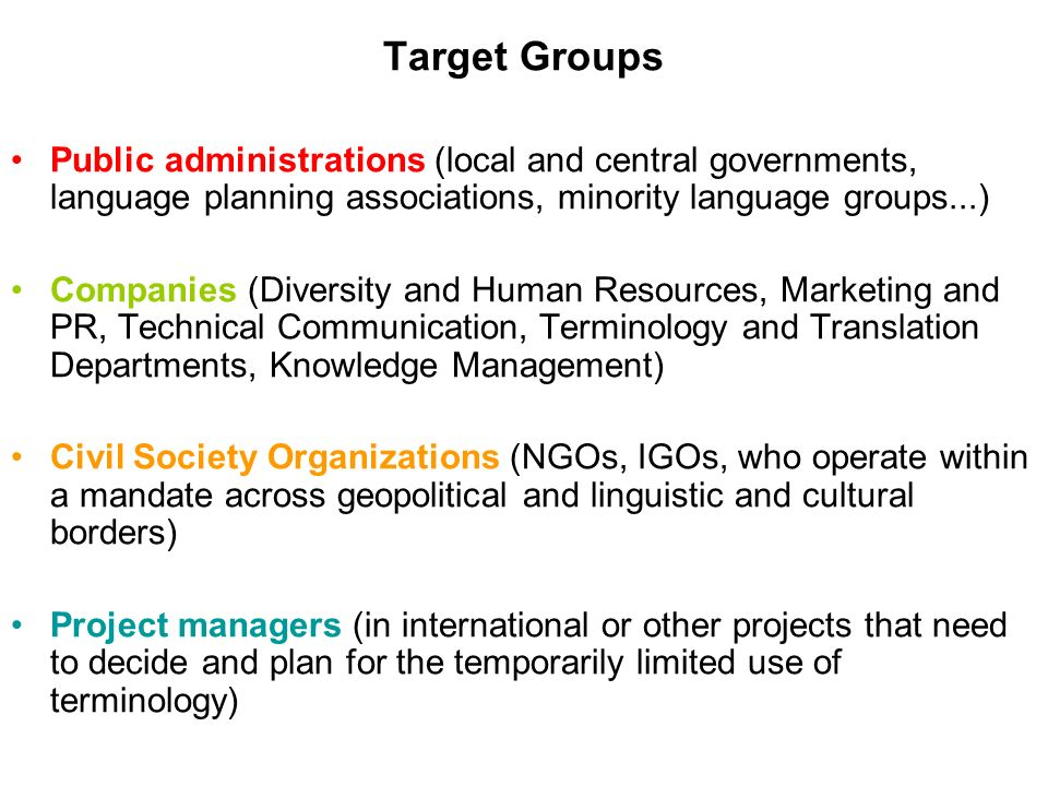 Target Groups Public administrations (local and central governments, language planning associations, minority language groups...) Companies (Diversity