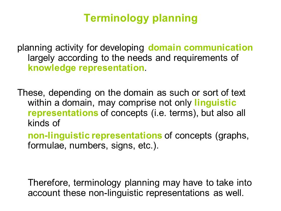 Terminology planning planning activity for developing domain communication largely according to the needs and requirements of knowledge representation
