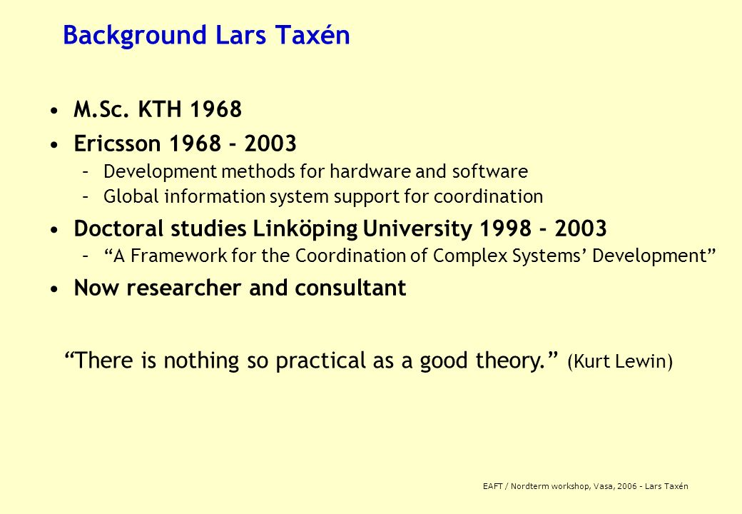 EAFT / Nordterm workshop, Vasa, 2006 - Lars Taxén Background Lars Taxén M.Sc.